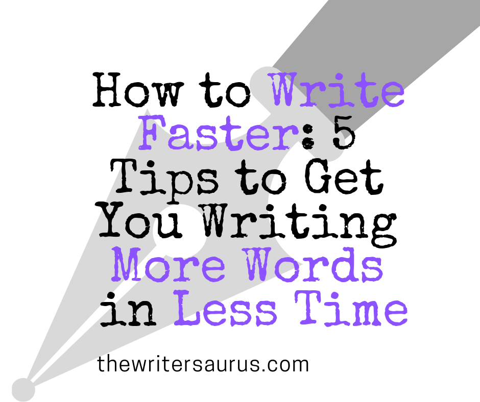 How To Write Faster: 5 Tips To Get You Writing More Words